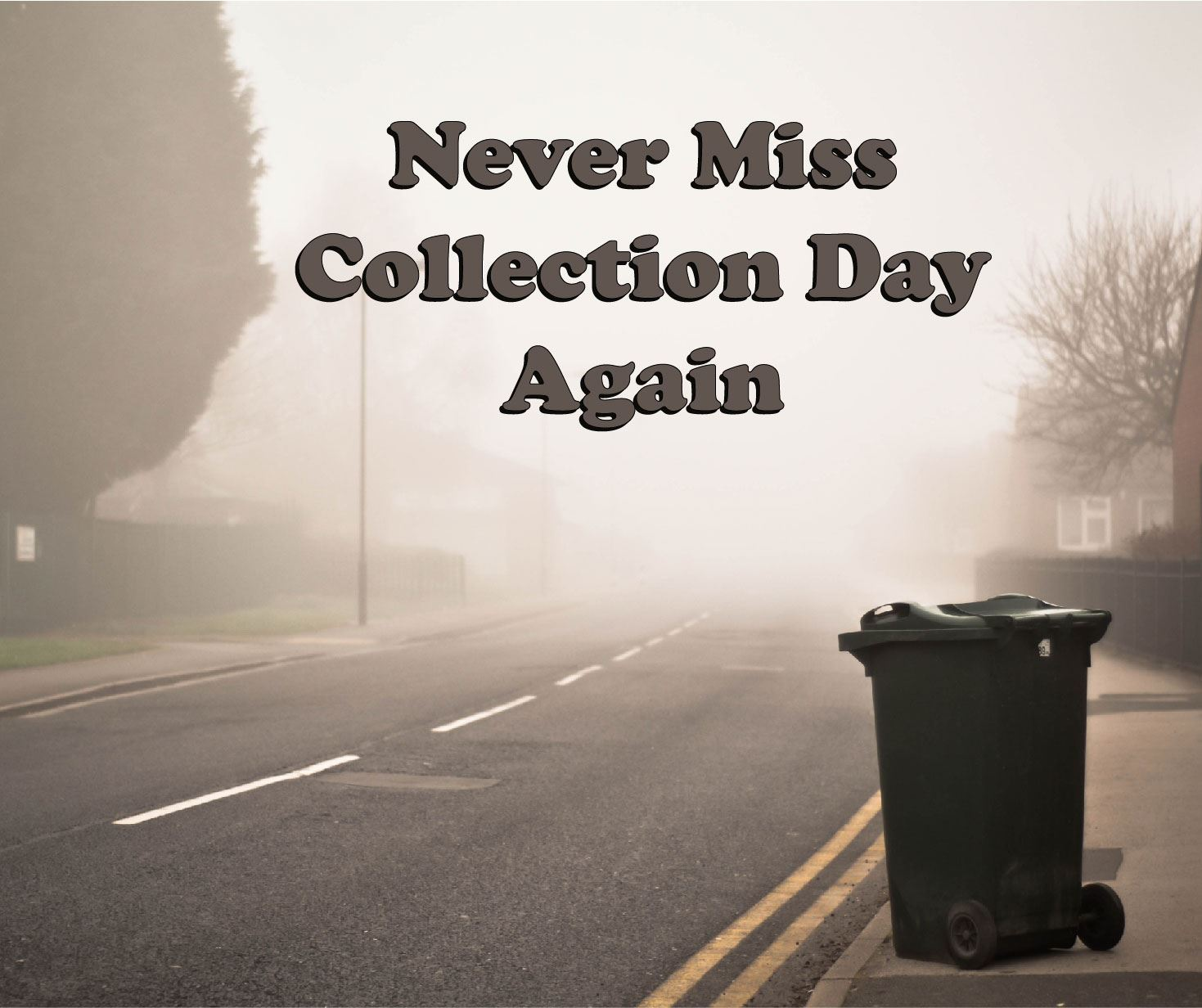 Never miss collection day - Why does it matter_